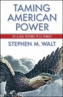 Taming American power : the global response to U.S. primacy