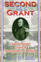 Second only to Grant : Quartermaster General Montgomery C. Meigs : a biography