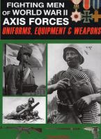 Fighting men of World War II Axis Forces : uniforms, equipment, and weapons