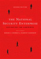 The national security enterprise : navigating the labyrinth / editors, Roger Z. George & Harvey Rishikof.