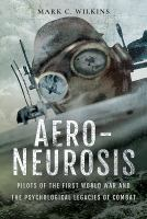 Aero-neurosis : pilots of the First World War and the psychological legacies of combat