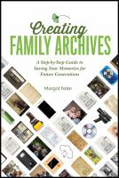 Creating family archives : a step-by-step guide to saving your memories for future generations