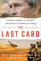 The last card : inside George W. Bush's decision to surge in Iraq