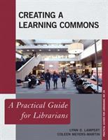 Creating a learning commons : a practical guide for librarians