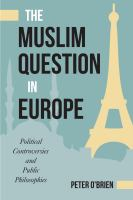 The Muslim question in Europe : political controversies and public philosophies