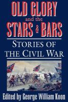 Old Glory and the Stars and Bars : stories of the Civil War