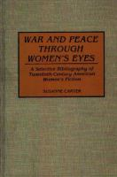 War and peace through women's eyes : a selective bibliography of twentieth-century American women's fiction