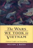 The wars we took to Vietnam : cultural conflict and storytelling