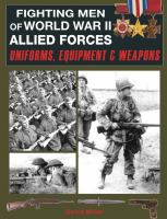Fighting men of World War II : Allied Forces : uniforms, equipment and weapons