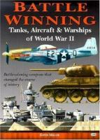 Battle winning : tanks, aircraft & warships of World War II
