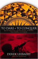 To dare and to conquer : special operations and the destiny of nations, from Achilles to Al Qaeda