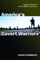 America's covert warriors : inside the world of private military contractors