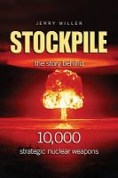 Stockpile : the story behind 10,000 strategic nuclear weapons